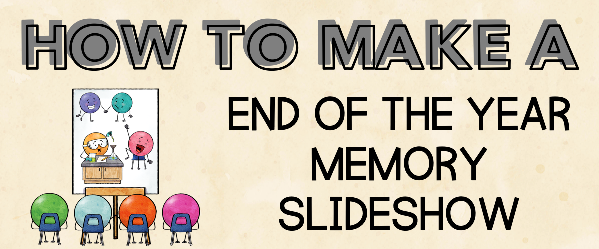 end of year memory slideshow | classroom community | sel